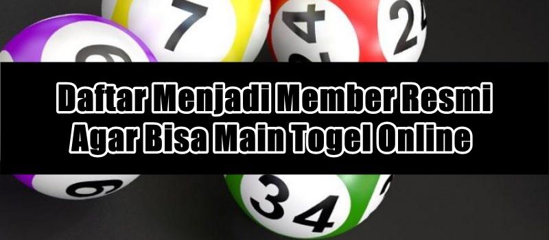 Daftar Menjadi Member Resmi Agar Bisa Main Togel Online
